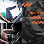Best Leg Press Machines for Home Gym