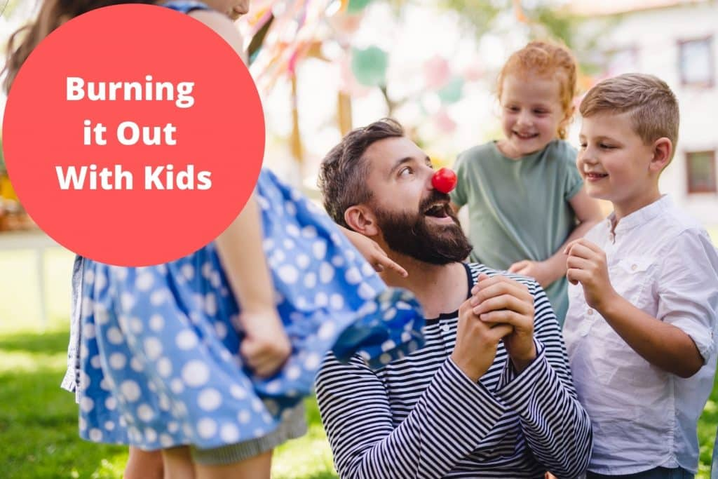 Burning it Out With Kids