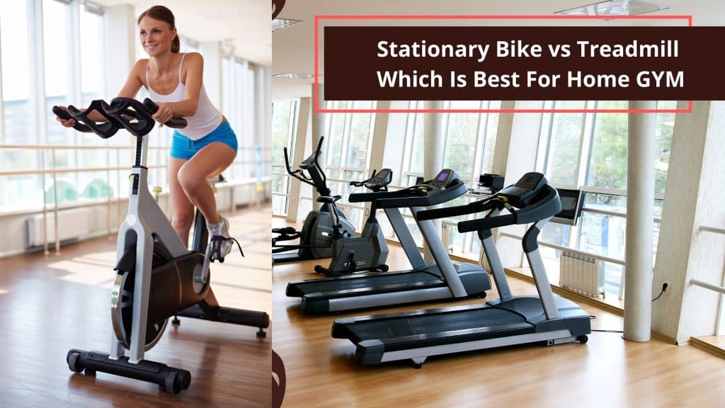 Stationary Bike vs Treadmill Which Is Best For Home GYM